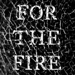 For The Fire wiki, For The Fire review, For The Fire history, For The Fire news