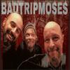 BADTRIPMOSES wiki, BADTRIPMOSES review, BADTRIPMOSES history, BADTRIPMOSES news