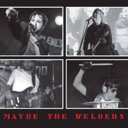 Maybe the Welders wiki, Maybe the Welders review, Maybe the Welders history, Maybe the Welders news