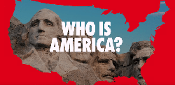Who Is America? wiki, Who Is America? history, Who Is America? news